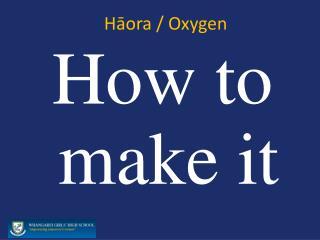H ā ora  / Oxygen