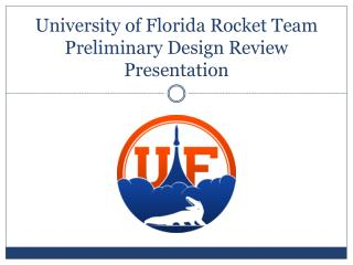 University of Florida Rocket  Team Preliminary Design Review Presentation