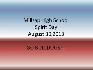 Millsap High School Spirit Day August 30,2013 GO BULLDOGS!!!