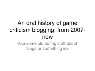 An oral history of game criticism blogging, from 2007-now