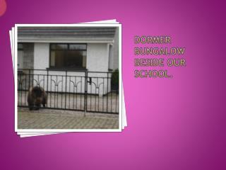 Dormer bungalow beside our school.