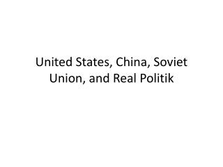 United States, China, Soviet Union, and Real  Politik