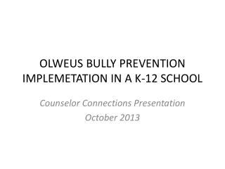 OLWEUS BULLY PREVENTION IMPLEMETATION IN A K-12 SCHOOL