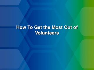 How To Get the Most Out of Volunteers