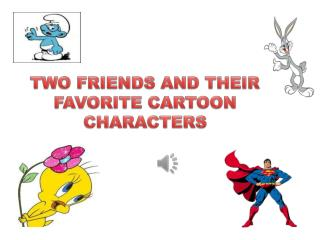 TWO FRIENDS AND THEIR FAVORITE CARTOON CHARACTERS