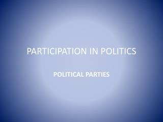 PARTICIPATION IN POLITICS
