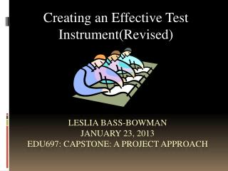 Leslia Bass-Bowman January 23, 2013 EDU697: Capstone: A project Approach