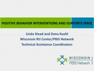 POSITIVE BEHAVIOR INTERVENTIONS AND SUPPORTS (PBIS) Linda  Stead and Dana  Kuehl