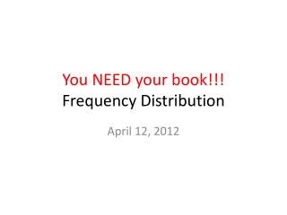 You NEED your book!!! Frequency  Distribution