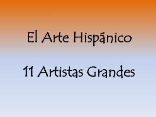 El Arte  Hisp�nico 11  Artistas Grandes