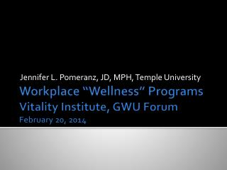 Workplace �Wellness� Programs Vitality Institute,  GWU  Forum February 20, 2014