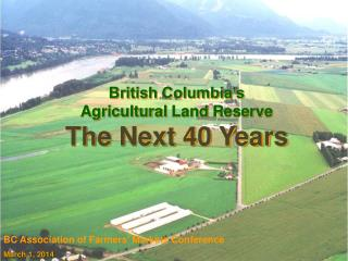 British Columbia�s  Agricultural  Land  Reserve The Next 40 Years