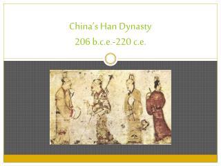 China's Han Dynasty 206 b.c.e.-220  c.e .