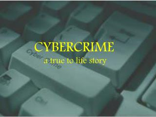 CYBERCRIME  a true  to life story