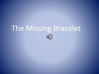 The Missing Bracelet