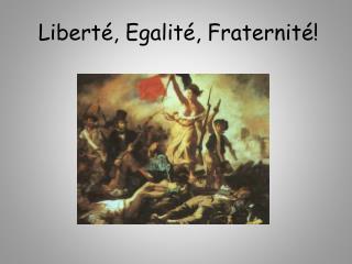 Liberté ,  Egalité ,  Fraternité !