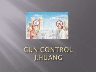 GUN CONTROL J.HUANG