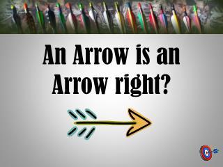 An Arrow is an Arrow right?