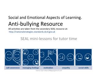 Social and Emotional Aspects of Learning.  Anti-bullying Resource All activities are taken from the secondary SEAL resou