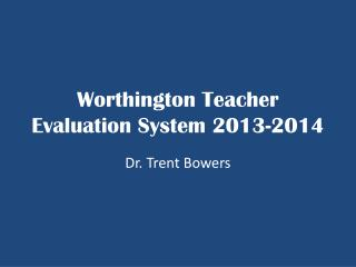 Worthington Teacher Evaluation System 2013-2014
