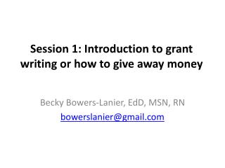 Session 1: Introduction to grant  writing or how  to give away money
