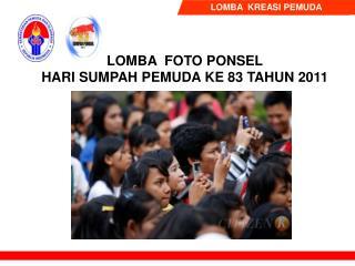 LOMBA   FOTO  PONSEL HARI SUMPAH PEMUDA KE 83 TAHUN 2011