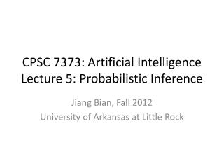 CPSC 7373: Artificial Intelligence Lecture 5:  Probabilistic Inference
