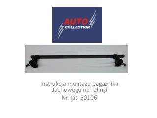 Instrukcja montażu bagażnika dachowego na relingi  Nr.kat . 50106