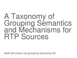 A Taxonomy  of Grouping Semantics and Mechanisms for RTP Sources