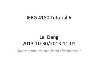 IERG 4180 Tutorial 6  Lei Deng 2013-10-30/2013-11-01