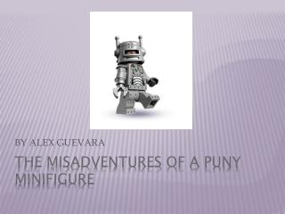 THE MISADVENTURES OF A PUNY MINIFIGURE