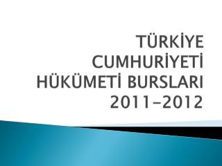 TÜRKİYE CUMHURİYETİ HÜKÜMETİ BURSLARI 2011-2012