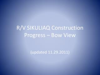 R/V SIKULIAQ Construction Progress – Bow View