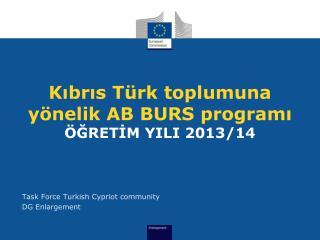 K ıbrıs  Türk toplumuna yönelik  AB  BURS programı ÖĞRETİM YILI  2013/14