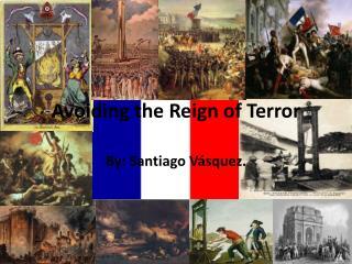 Avoiding the Reign of Terror