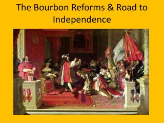 the bourbon reforms in spain The beginning of the eighteenth century in spain coincided with the crowning of spain's first bourbon king under the habsburgs,  the bourbon reforms.