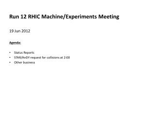Run 12 RHIC Machine/Experiments  Meeting 19  Jun 2012   Agenda : Status  Reports