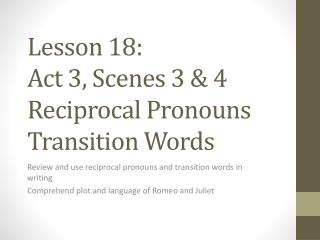 Lesson 18:  Act  3 ,  Scenes 3 & 4 Reciprocal Pronouns Transition Words