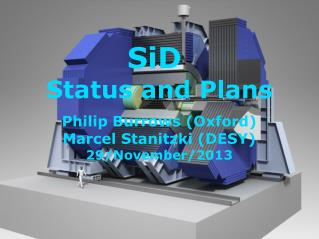 SiD  Status and Plans Philip Burrows (Oxford) Marcel Stanitzki (DESY) 29/November/2013