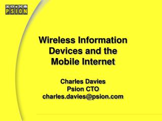 Wireless Information Devices and the Mobile InternetCharles DaviesPsion CTOcharles.daviespsion.com