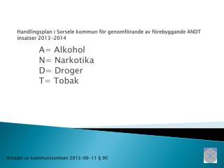 Handlingsplan i Sorsele kommun för genomförande av förebyggande ANDT  insatser 2013-2014
