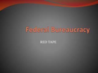 Federal Bureaucracy