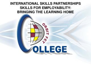 INTERNATIONAL SKILLS  PARTNERSHIPS SKILLS FOR EMPLOYABILITY:   BRINGING THE LEARNING HOME