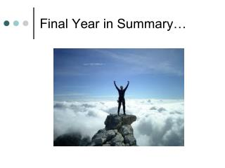 F inal Year in Summary…