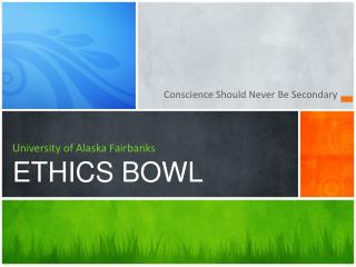 University of Alaska Fairbanks ETHICS BOWL