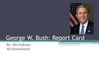 George W. Bush: Report Card