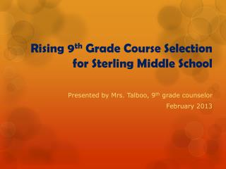 Rising 9 th  Grade Course Selection for Sterling Middle School