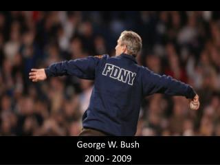 George W. Bush  2000 - 2009