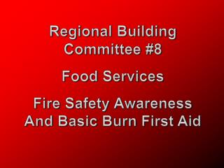 Regional Building Committee  # 8 Food Services Fire Safety Awareness And Basic Burn First Aid