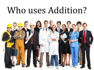 Who uses Addition?